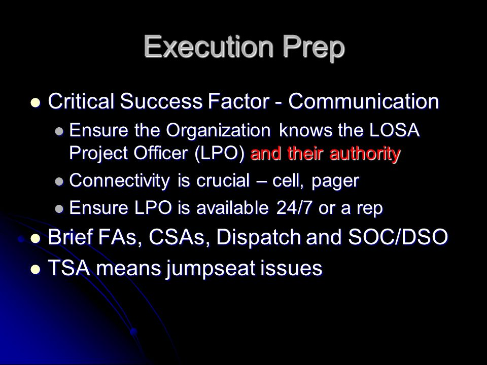 Execution Prep Critical Success Factor - Communication Critical Success Factor - Communication Ensure the Organization knows the LOSA Project Officer