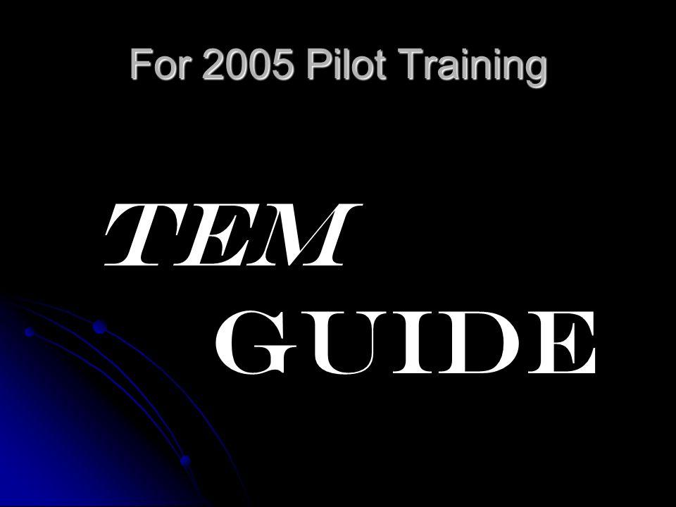 TEM GUIDE For 2005 Pilot Training