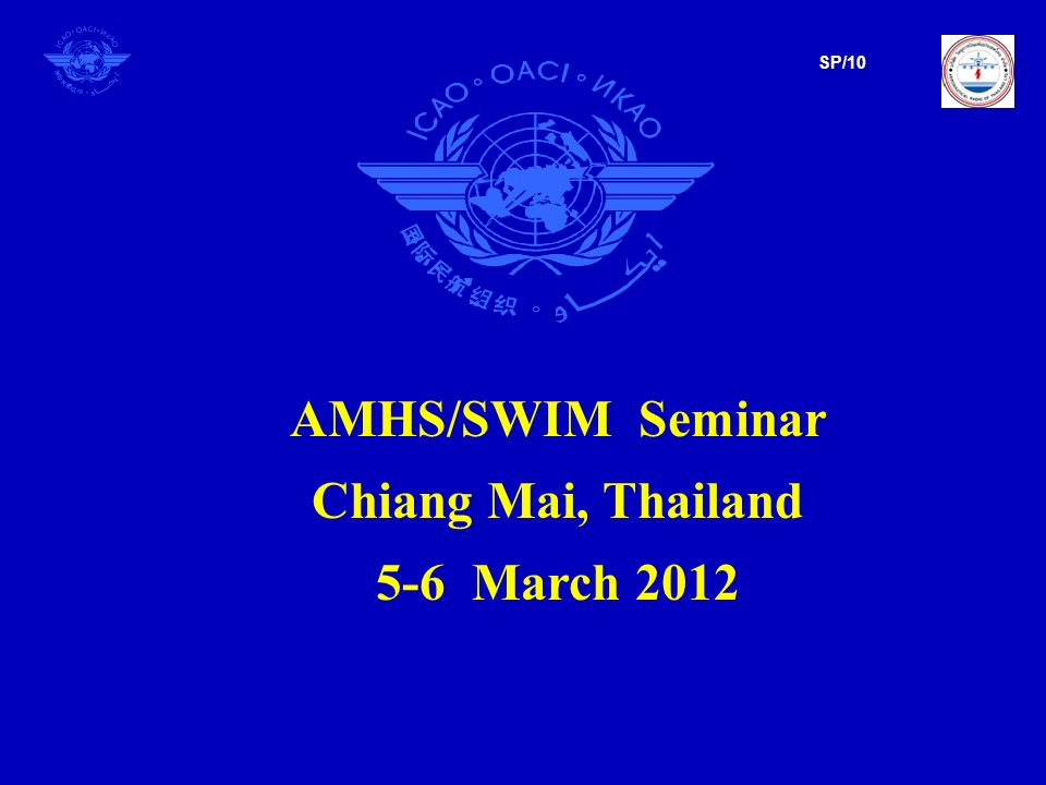 AMHS/SWIM Seminar Chiang Mai, Thailand 5-6 March 2012 SP/10