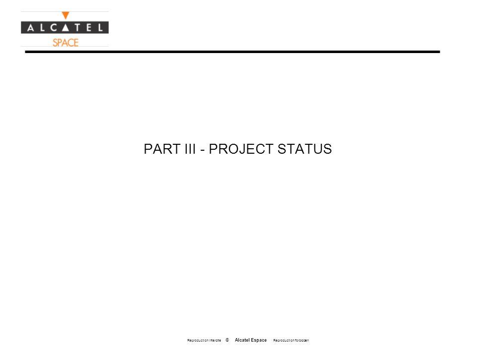 Reproduction interdite © Alcatel Espace Reproduction forbidden PART III - PROJECT STATUS