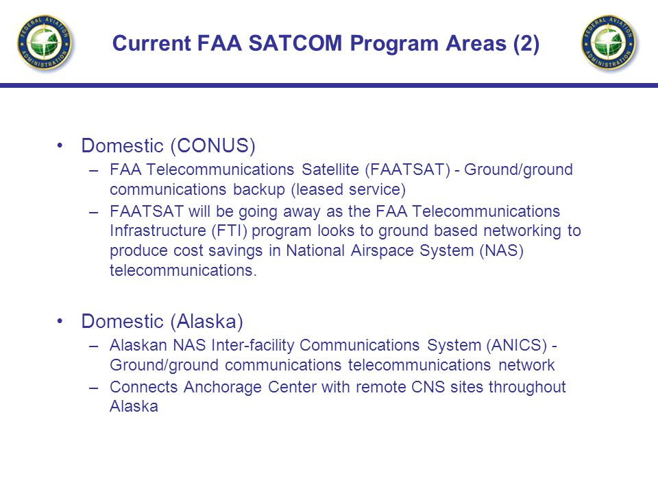 GPS navigation Communication satellites Weather and aero informationNetwork operations ATC centersAirline operations centersTSA centers Airports GCNSS Program Global Communications, Navigation and Surveillance System (GCNSS) 22 month effort initiated July 2002 Cost-sharing contract between FAA and Boeing ATM R&D program Common Information Structure