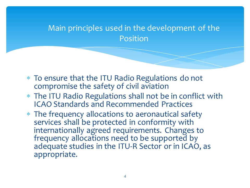 To ensure that the ITU Radio Regulations do not compromise the safety of civil aviation The ITU Radio Regulations shall not be in conflict with ICAO S