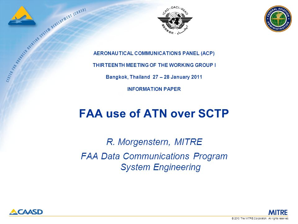 © 2010 The MITRE Corporation. All rights reserved. AERONAUTICAL COMMUNICATIONS PANEL (ACP) THIRTEENTH MEETING OF THE WORKING GROUP I Bangkok, Thailand