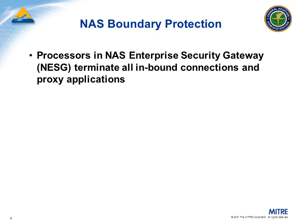 © 2010 The MITRE Corporation. All rights reserved. NAS Boundary Protection Processors in NAS Enterprise Security Gateway (NESG) terminate all in-bound