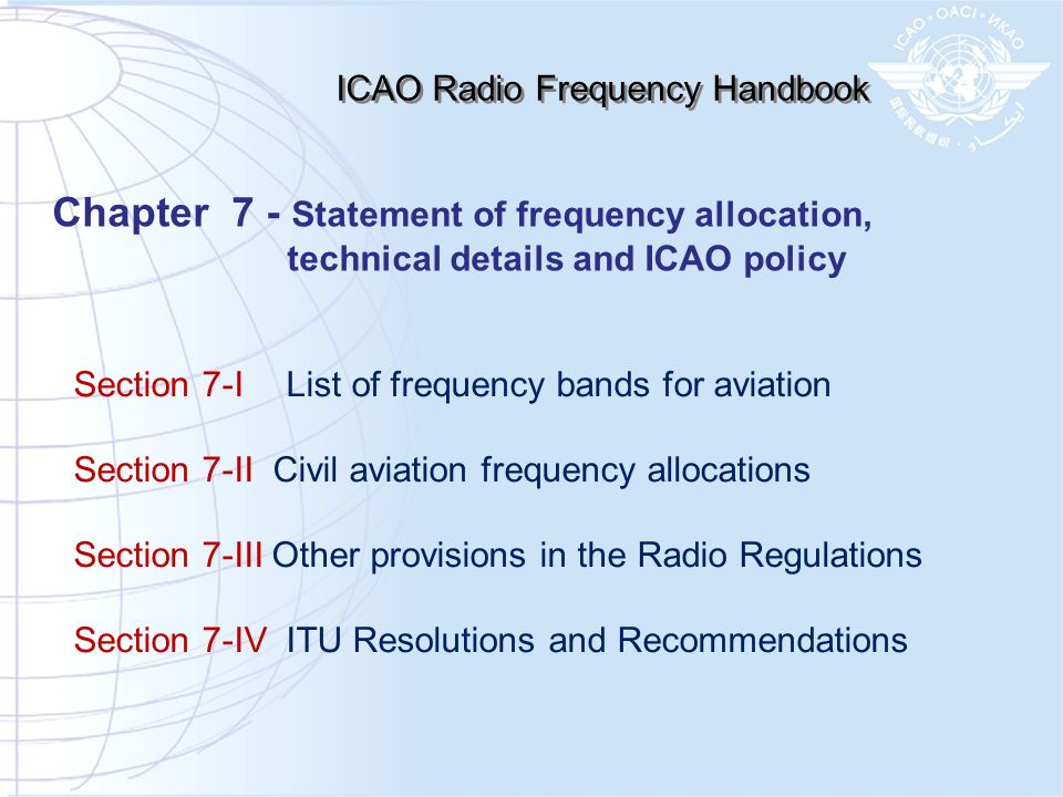 Section 7-IList of frequency bands for aviation Section 7-II Civil aviation frequency allocations Section 7-III Other provisions in the Radio Regulati