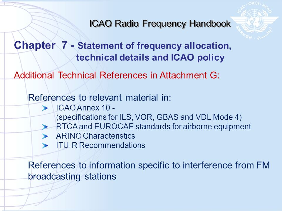 Additional Technical References in Attachment G: References to relevant material in: ICAO Annex 10 - (specifications for ILS, VOR, GBAS and VDL Mode 4
