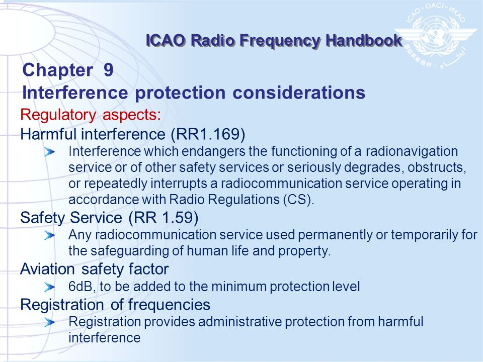 Regulatory aspects: Harmful interference (RR1.169) Interference which endangers the functioning of a radionavigation service or of other safety servic