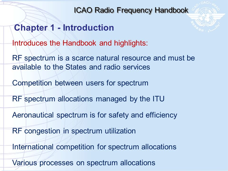 ICAO Radio Frequency Handbook Introduces the Handbook and highlights: RF spectrum is a scarce natural resource and must be available to the States and