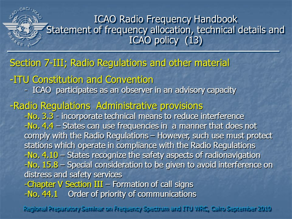 Regional Preparatory Seminar on Frequency Spectrum and ITU WRC, Cairo September 2010 ICAO Radio Frequency Handbook Statement of frequency allocation,