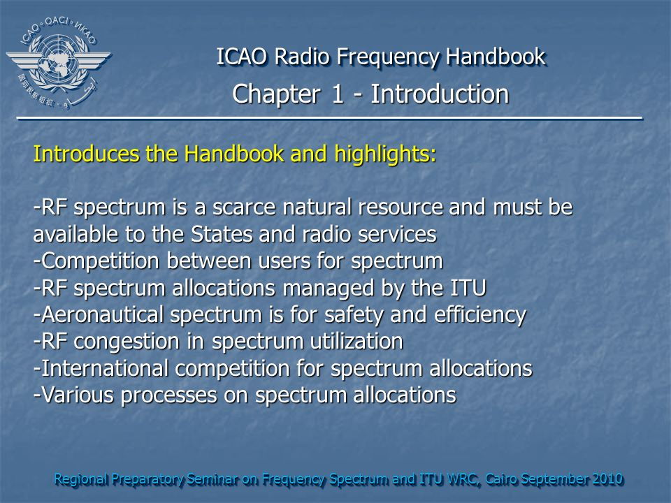 Regional Preparatory Seminar on Frequency Spectrum and ITU WRC, Cairo September 2010 ICAO Radio Frequency Handbook Introduces the Handbook and highlig