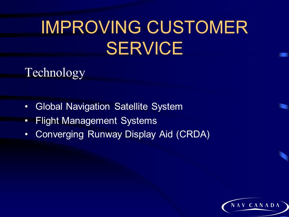 IMPROVING CUSTOMER SERVICE Technology Global Navigation Satellite System Flight Management Systems Converging Runway Display Aid (CRDA)