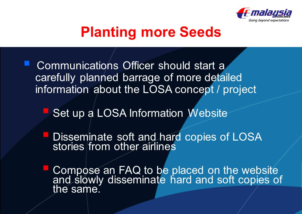 Planting more Seeds Communications Officer should start a carefully planned barrage of more detailed information about the LOSA concept / project Set