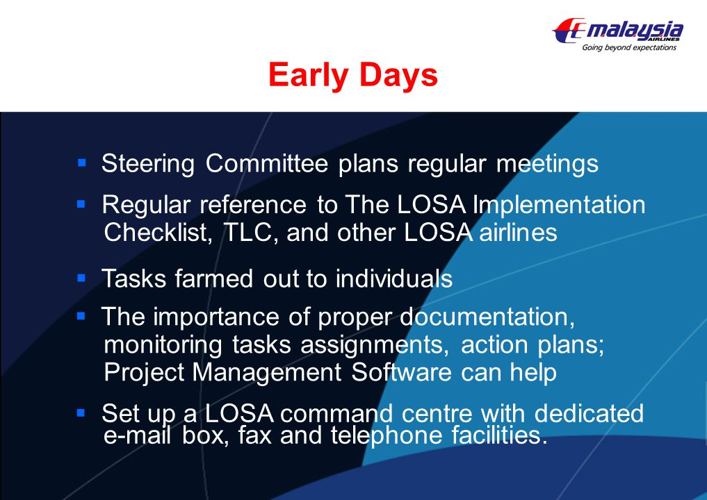 Early Days Steering Committee plans regular meetings Set up a LOSA command centre with dedicated e-mail box, fax and telephone facilities. The importa