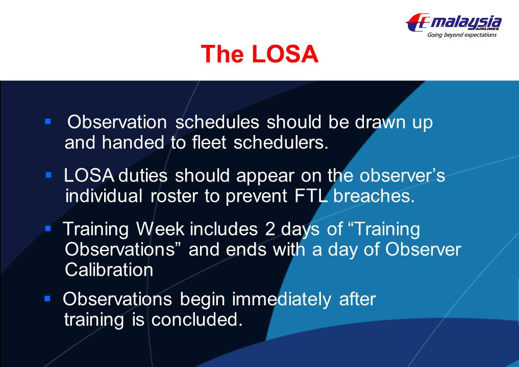 The LOSA Observation schedules should be drawn up and handed to fleet schedulers. Observations begin immediately after training is concluded. Training