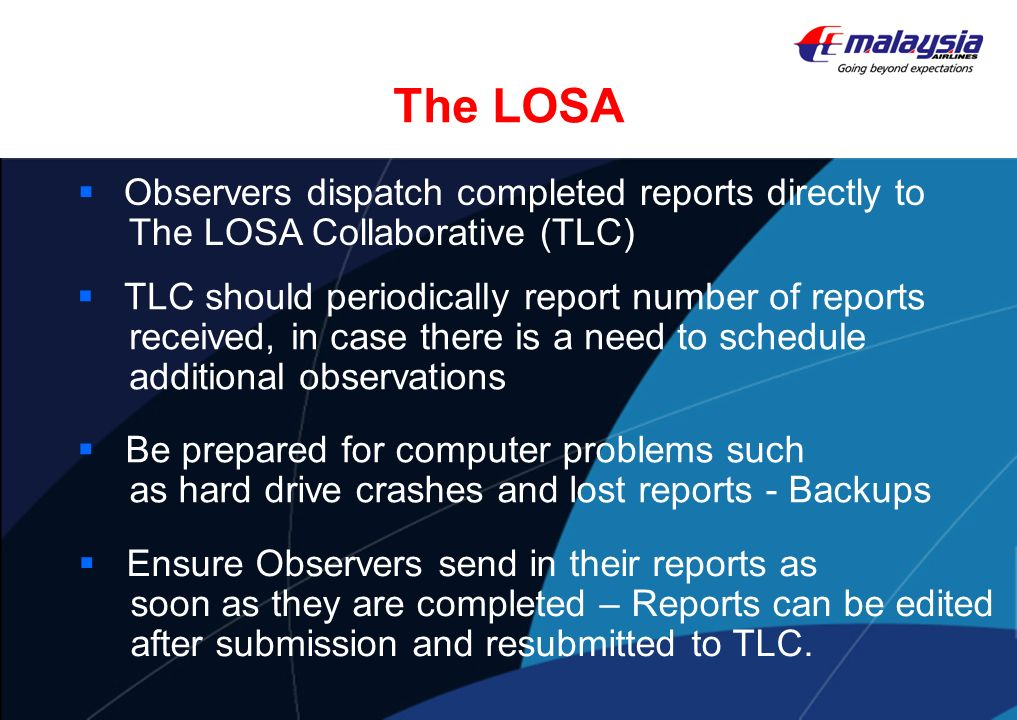 The LOSA Observers dispatch completed reports directly to The LOSA Collaborative (TLC) Ensure Observers send in their reports as soon as they are comp