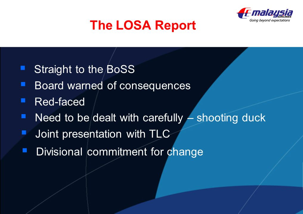 Straight to the BoSS The LOSA Report Board warned of consequences Red-faced Need to be dealt with carefully – shooting duck Joint presentation with TL