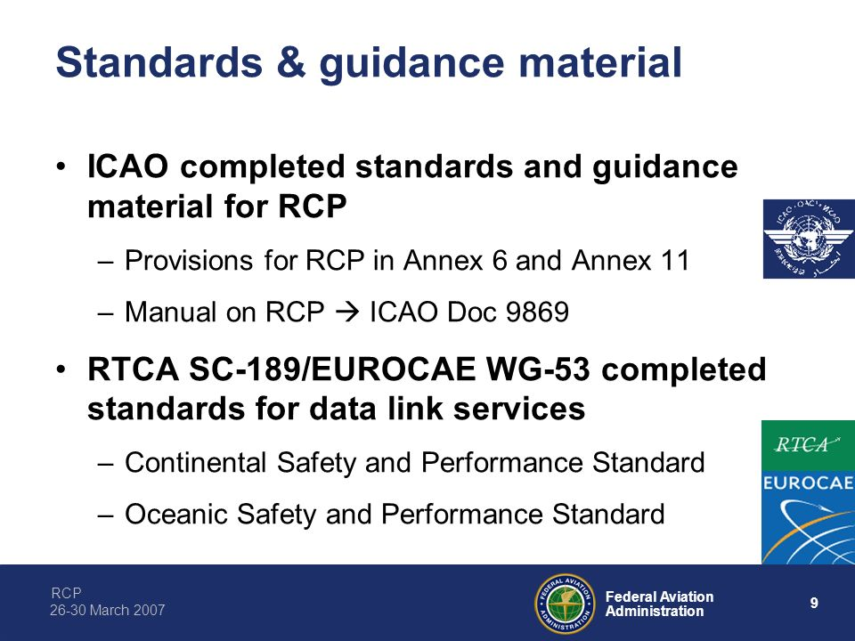 RCP 9 Federal Aviation Administration 26-30 March 2007 Standards & guidance material ICAO completed standards and guidance material for RCP –Provision