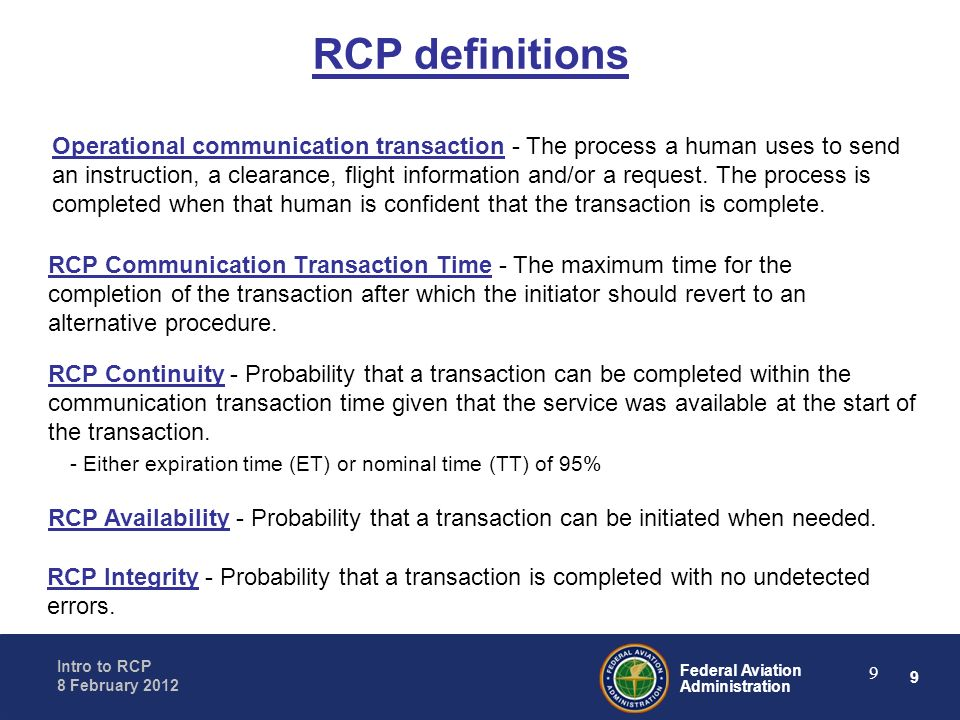 9 Federal Aviation Administration Intro to RCP 8 February 2012 9 RCP Communication Transaction Time - The maximum time for the completion of the trans