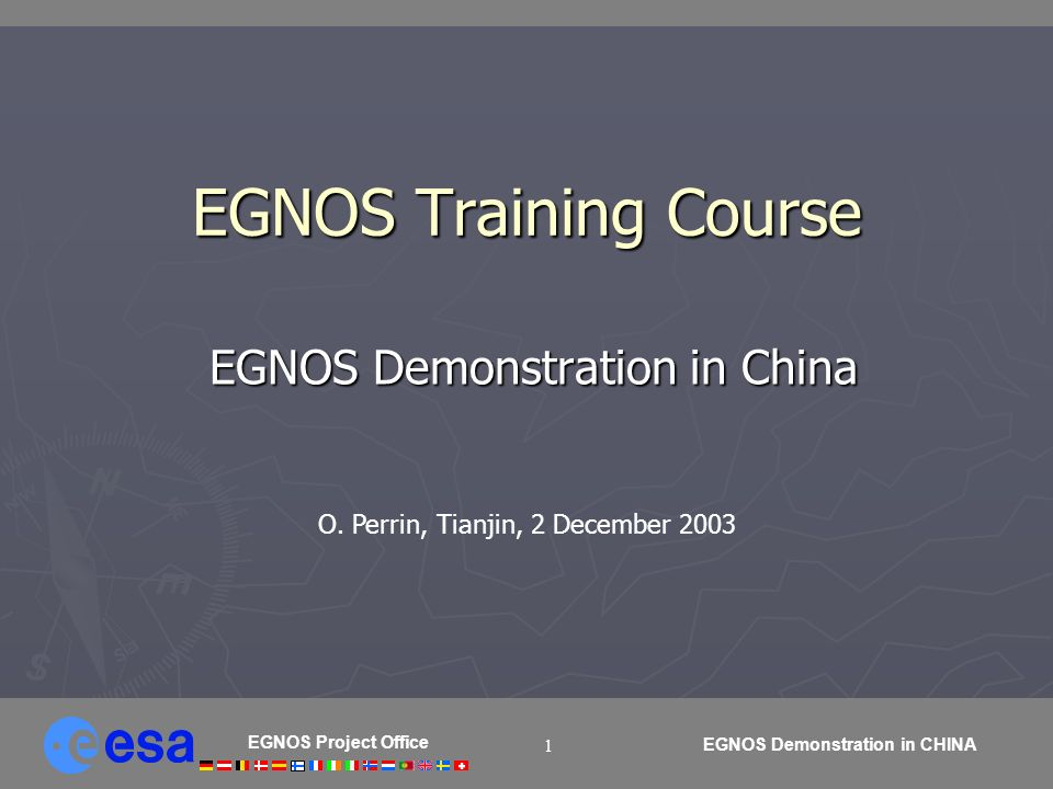EGNOS Project Office EGNOS Demonstration in CHINA 1 EGNOS Training Course EGNOS Demonstration in China EGNOS Demonstration in China O. Perrin, Tianjin