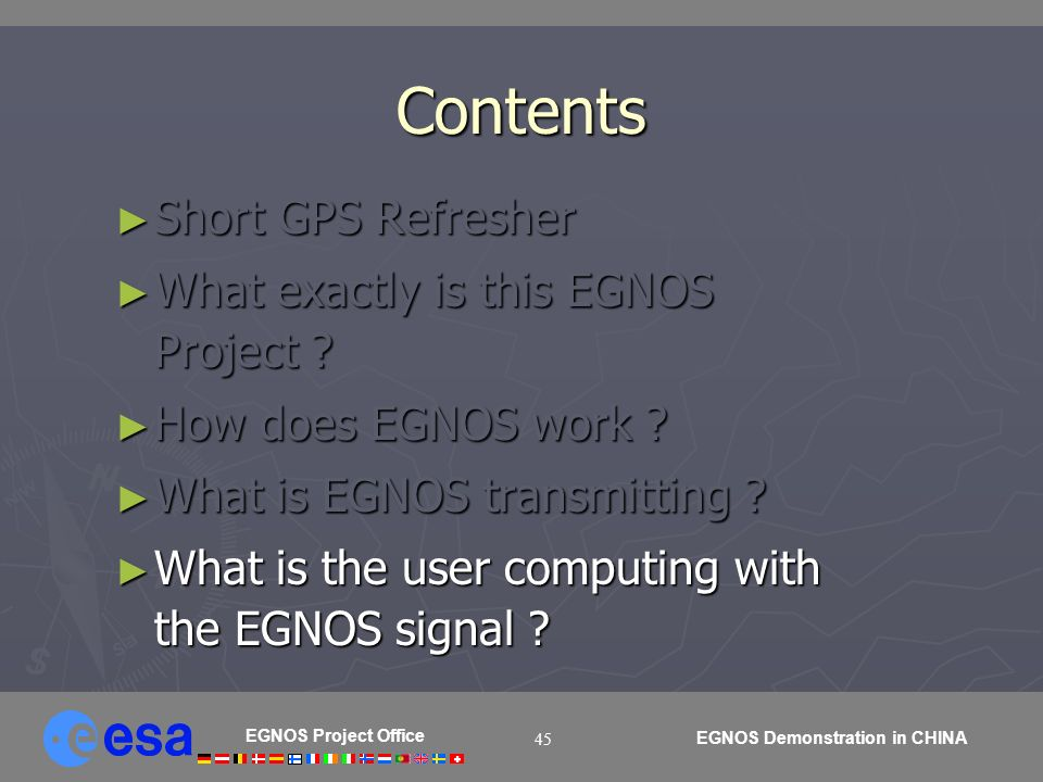 EGNOS Project Office EGNOS Demonstration in CHINA 45 Contents Short GPS Refresher Short GPS Refresher What exactly is this EGNOS Project ? What exactl