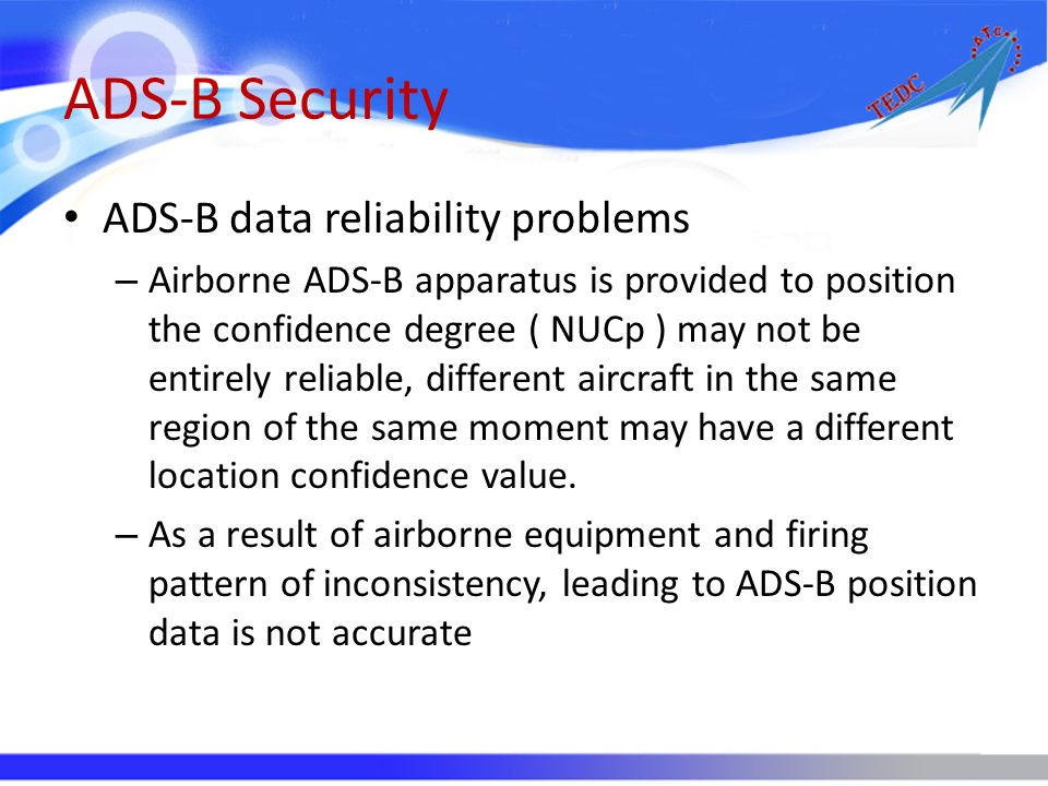 ADS-B Security ADS-B data reliability problems – Airborne ADS-B apparatus is provided to position the confidence degree ( NUCp ) may not be entirely r