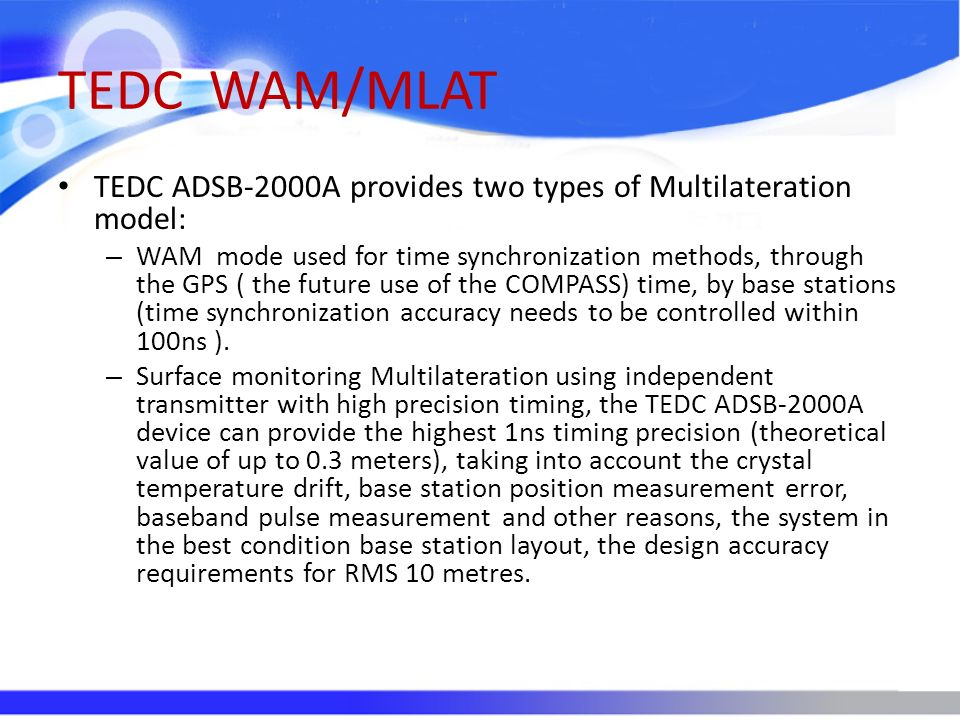 TEDC WAM/MLAT TEDC ADSB-2000A provides two types of Multilateration model: – WAM mode used for time synchronization methods, through the GPS ( the fut