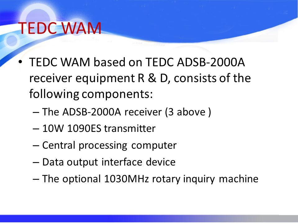 TEDC WAM TEDC WAM based on TEDC ADSB-2000A receiver equipment R & D, consists of the following components: – The ADSB-2000A receiver (3 above ) – 10W