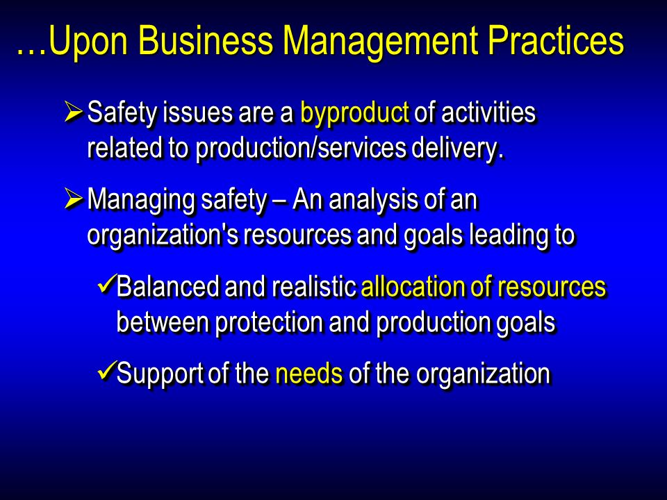 …Upon Business Management Practices Safety issues are a byproduct of activities related to production/services delivery. Safety issues are a byproduct