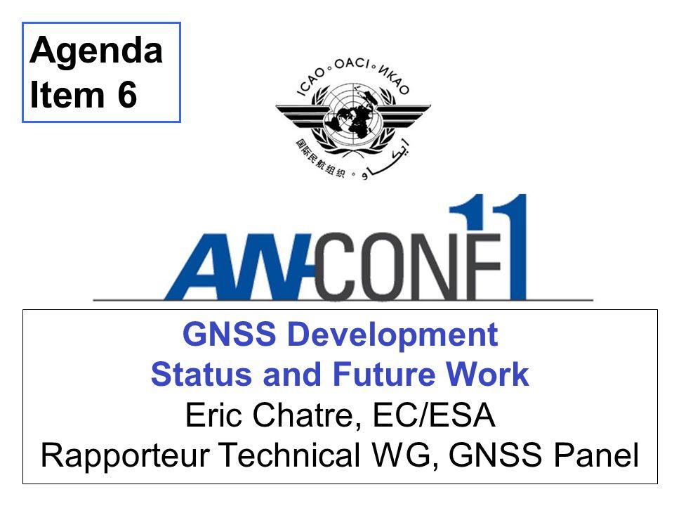 GNSS Development Status and Future Work Eric Chatre, EC/ESA Rapporteur Technical WG, GNSS Panel Agenda Item 6
