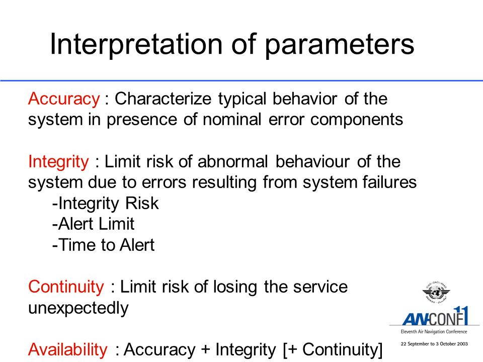 Interpretation of parameters Accuracy : Characterize typical behavior of the system in presence of nominal error components Integrity : Limit risk of