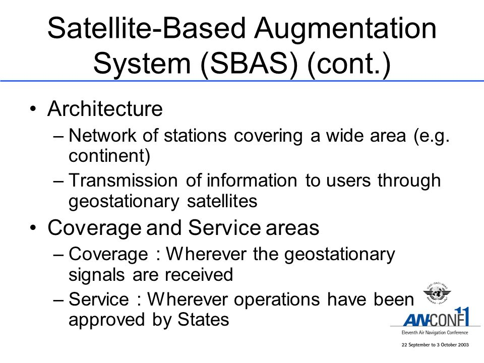 Satellite-Based Augmentation System (SBAS) (cont.) Architecture –Network of stations covering a wide area (e.g. continent) –Transmission of informatio