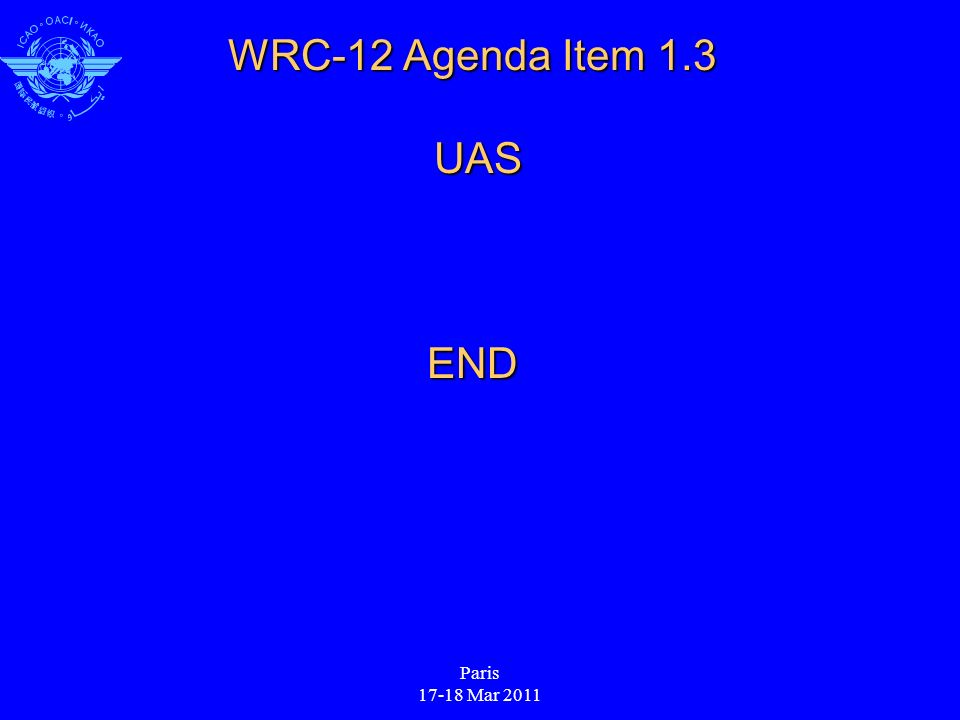 Paris 17-18 Mar 2011 WRC-12 Agenda Item 1.3 UAS END