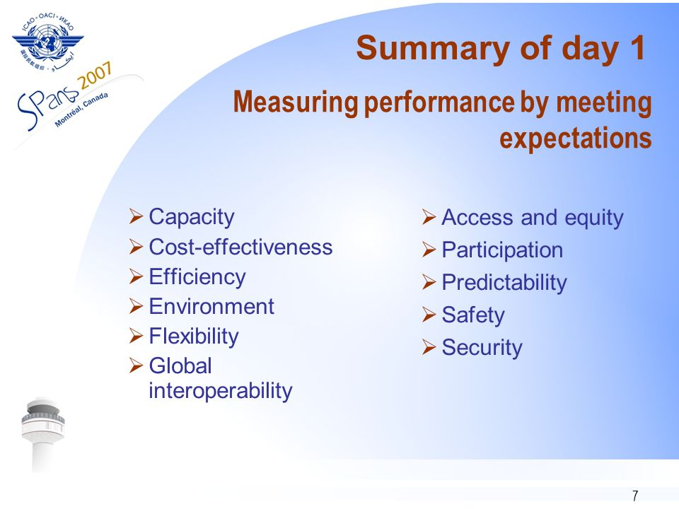 7 Measuring performance by meeting expectations Capacity Cost-effectiveness Efficiency Environment Flexibility Global interoperability Access and equity Participation Predictability Safety Security Summary of day 1