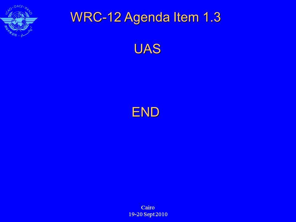Cairo 19-20 Sept 2010 WRC-12 Agenda Item 1.3 UAS END
