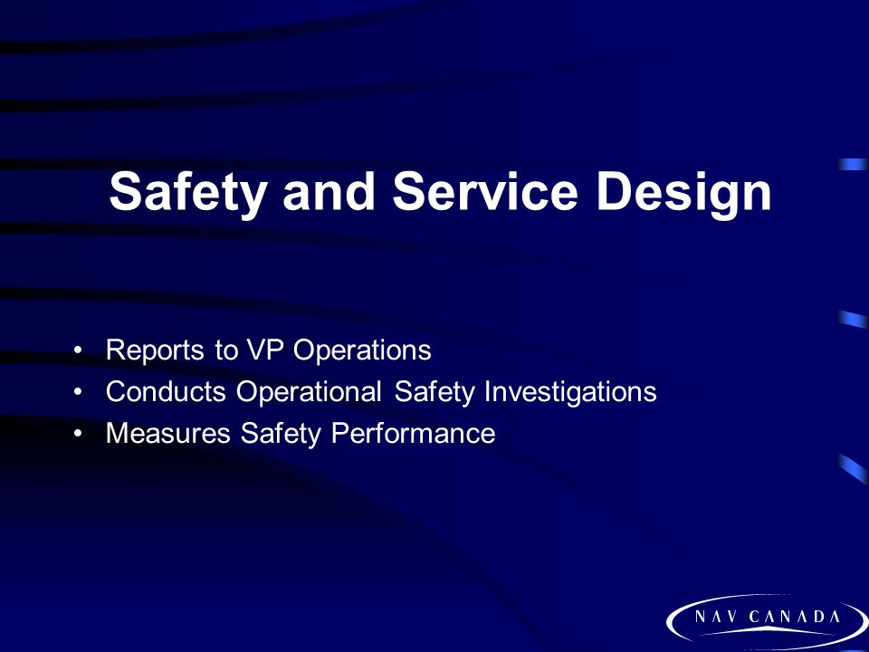 Safety and Service Design Reports to VP Operations Conducts Operational Safety Investigations Measures Safety Performance