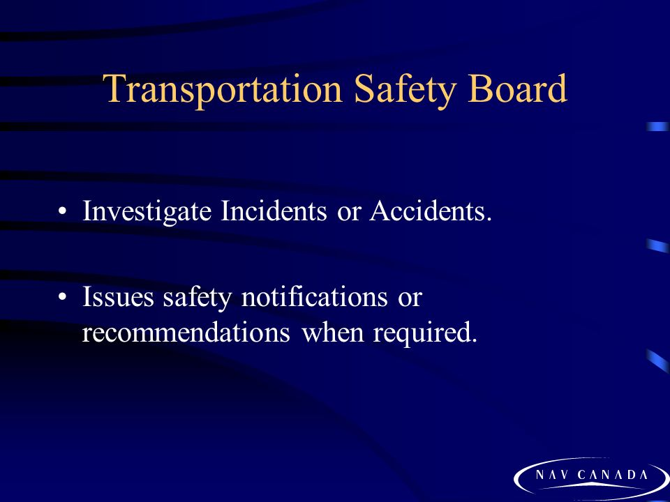Transportation Safety Board Investigate Incidents or Accidents.