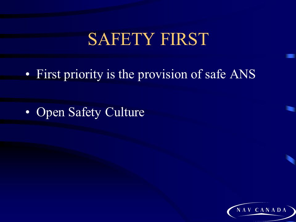 SAFETY FIRST First priority is the provision of safe ANS Open Safety Culture
