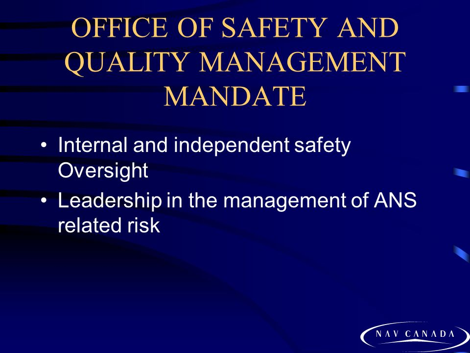 OFFICE OF SAFETY AND QUALITY MANAGEMENT MANDATE Internal and independent safety Oversight Leadership in the management of ANS related risk