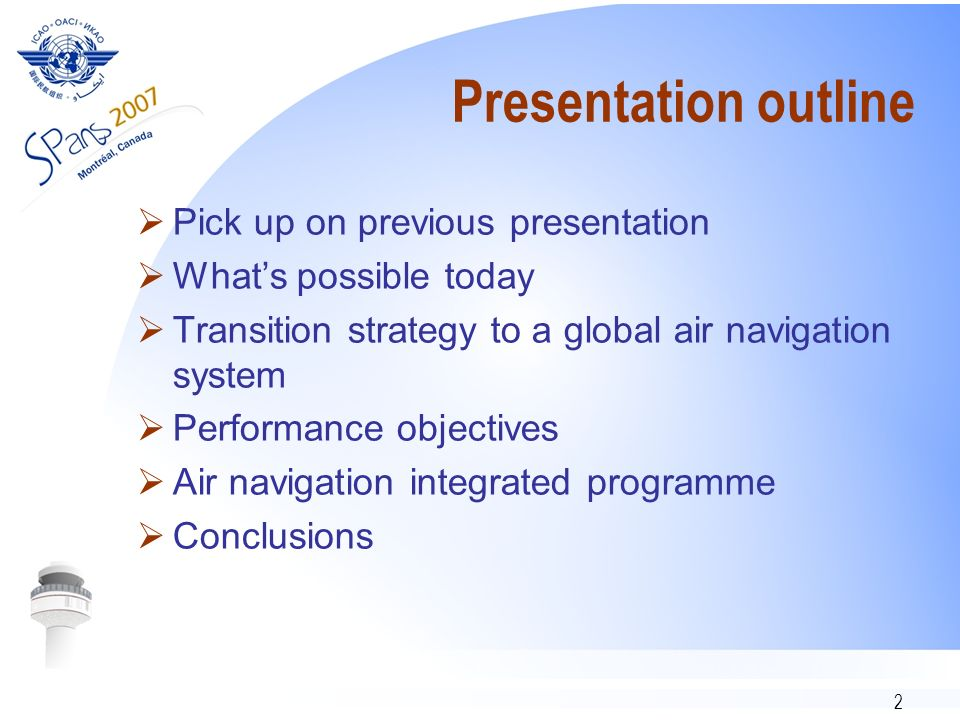 2 Presentation outline Pick up on previous presentation Whats possible today Transition strategy to a global air navigation system Performance objecti