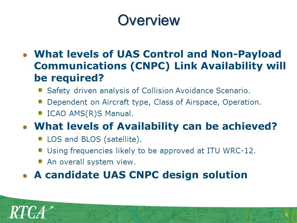 2 Overview What levels of UAS Control and Non-Payload Communications (CNPC) Link Availability will be required.