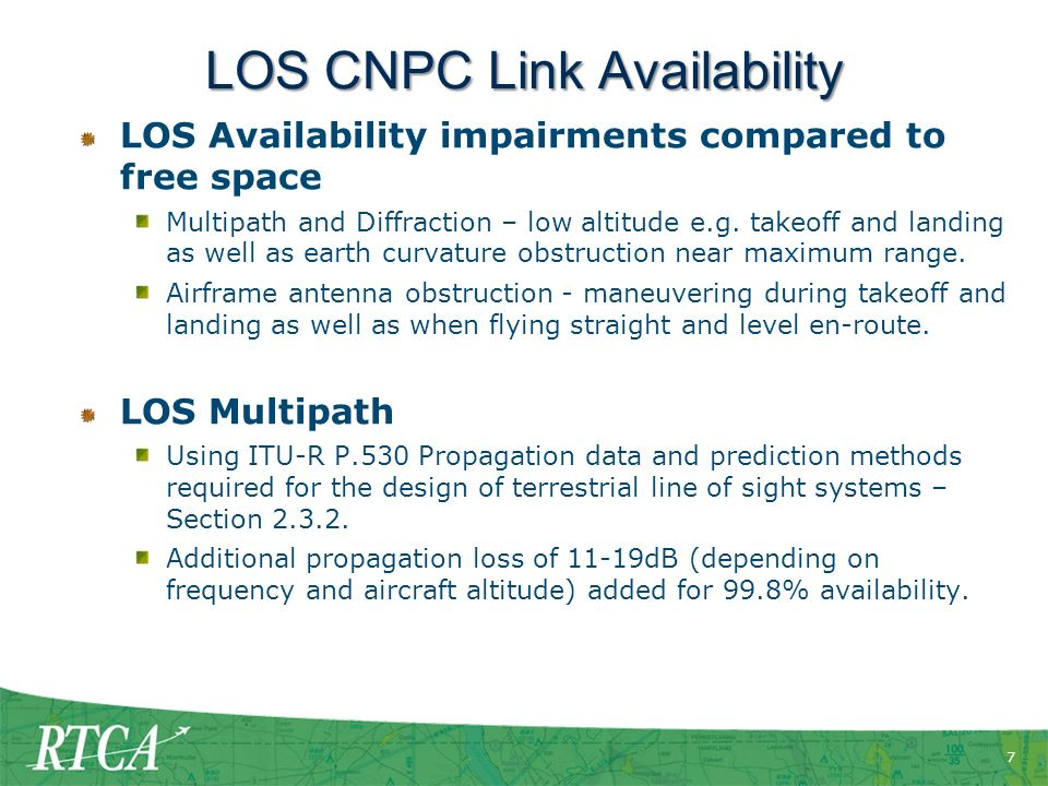 7 LOS CNPC Link Availability LOS Availability impairments compared to free space Multipath and Diffraction – low altitude e.g.