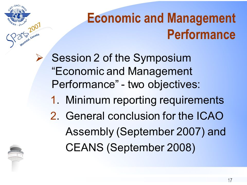 17 Economic and Management Performance Session 2 of the Symposium Economic and Management Performance - two objectives: 1. Minimum reporting requireme