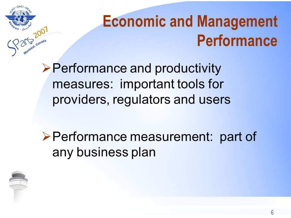 6 Economic and Management Performance Performance and productivity measures: important tools for providers, regulators and users Performance measureme