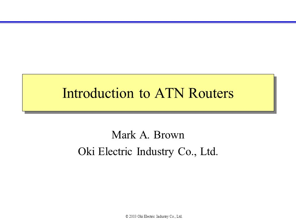 Introduction to ATN Routers Mark A. Brown Oki Electric Industry Co., Ltd.