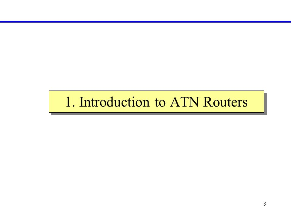 3 1. Introduction to ATN Routers