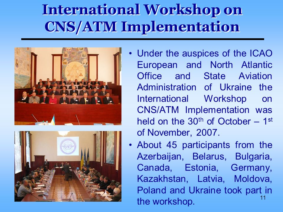11 International Workshop on CNS/ATM Implementation Under the auspices of the ICAO European and North Atlantic Office and State Aviation Administratio