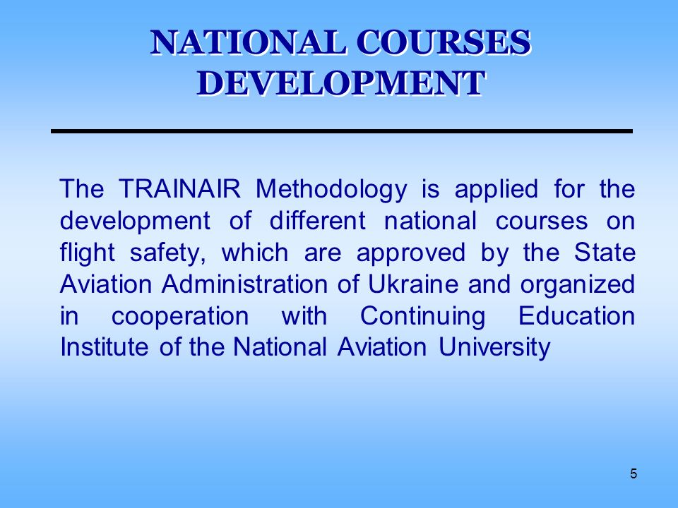 5 The TRAINAIR Methodology is applied for the development of different national courses on flight safety, which are approved by the State Aviation Adm