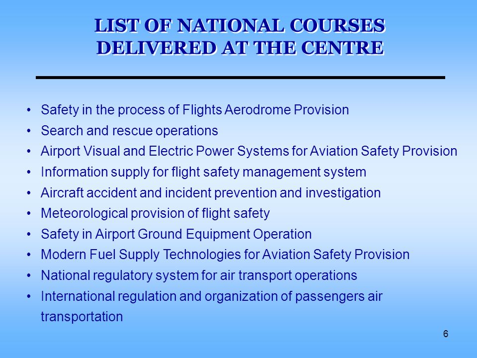 6 Safety in the process of Flights Aerodrome Provision Search and rescue operations Airport Visual and Electric Power Systems for Aviation Safety Prov