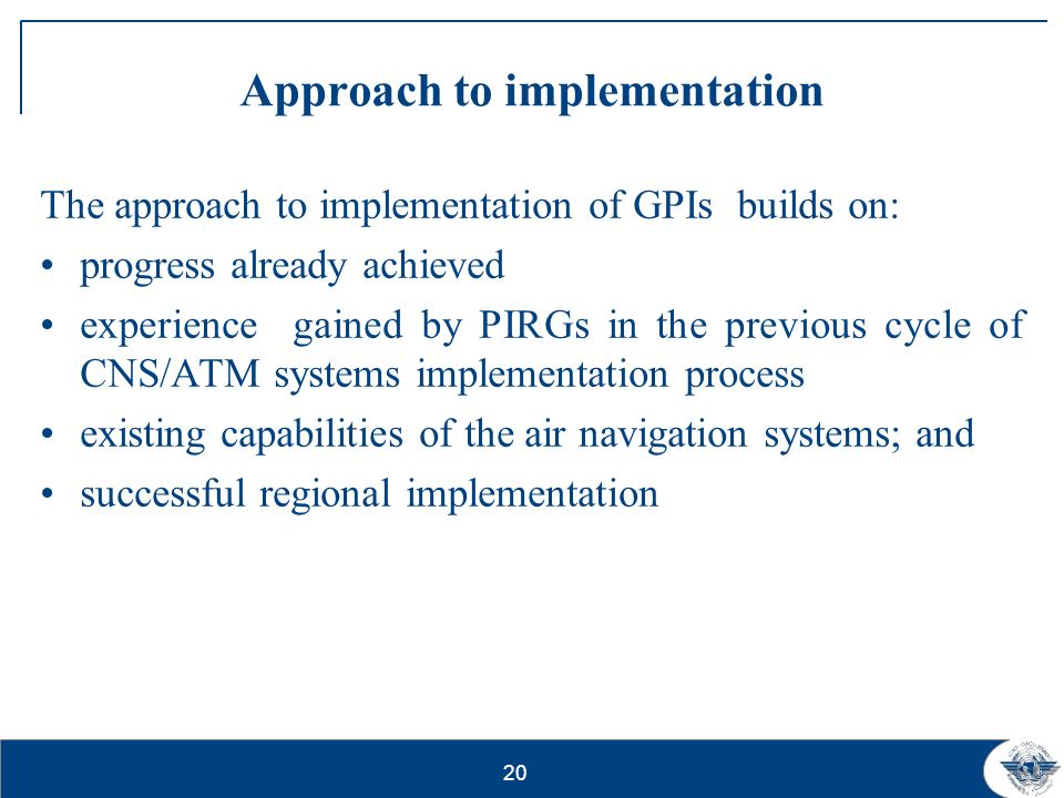 20 Approach to implementation The approach to implementation of GPIs builds on: progress already achieved experience gained by PIRGs in the previous c