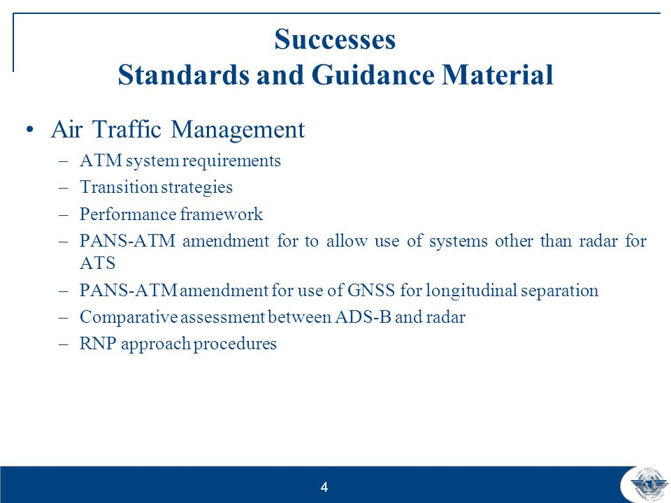 4 Successes Standards and Guidance Material Air Traffic Management –ATM system requirements –Transition strategies –Performance framework –PANS-ATM am